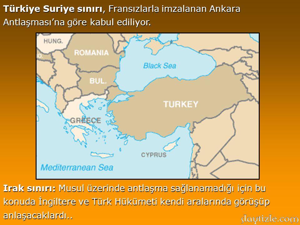 Türkiye Suriye sınırı, Fransızlarla imzalanan Ankara Antlaşması'na göre kabul ediliyor.