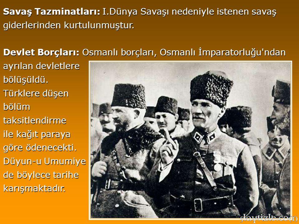 Savaş Tazminatları: I.Dünya Savaşı nedeniyle istenen savaş giderlerinden kurtulunmuştur.