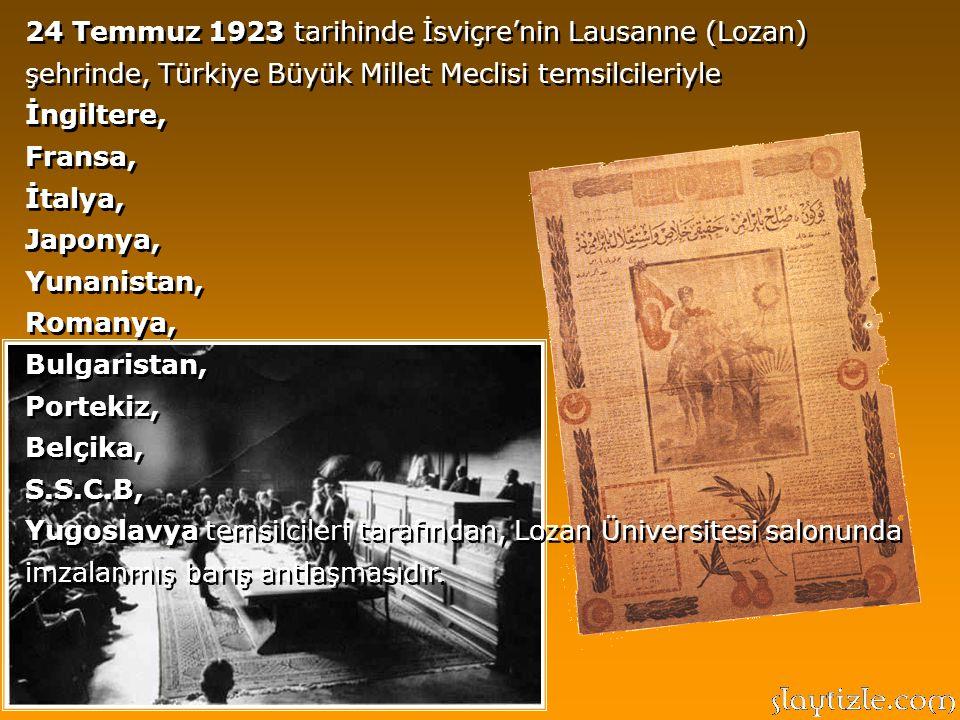 24 Temmuz 1923 tarihinde İsviçre'nin Lausanne (Lozan) şehrinde, Türkiye Büyük Millet Meclisi temsilcileriyle