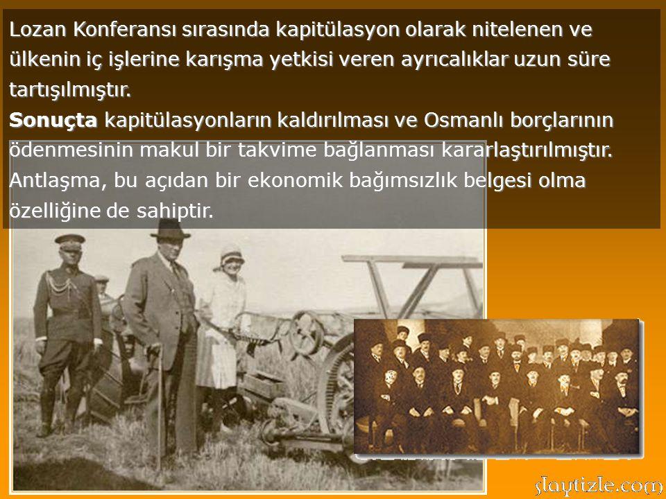 Lozan Konferansı sırasında kapitülasyon olarak nitelenen ve ülkenin iç işlerine karışma yetkisi veren ayrıcalıklar uzun süre tartışılmıştır.