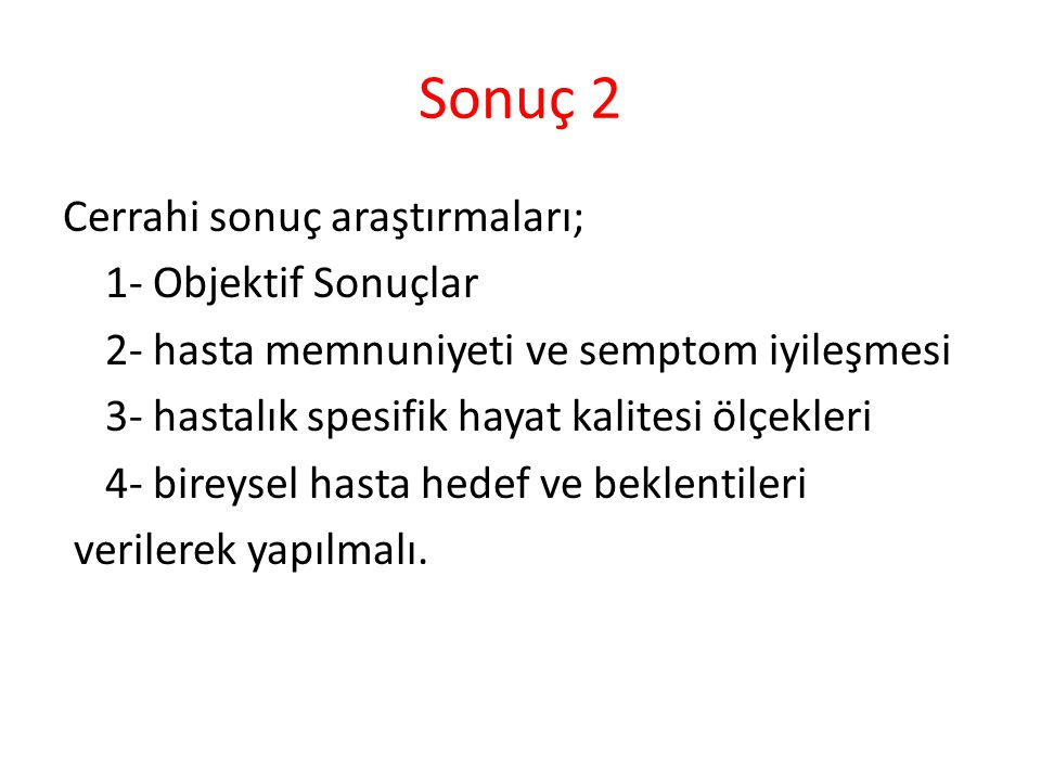 Sonuç 2 Cerrahi sonuç araştırmaları; 1- Objektif Sonuçlar