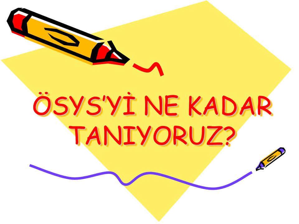 ÖSYS'Yİ NE KADAR TANIYORUZ