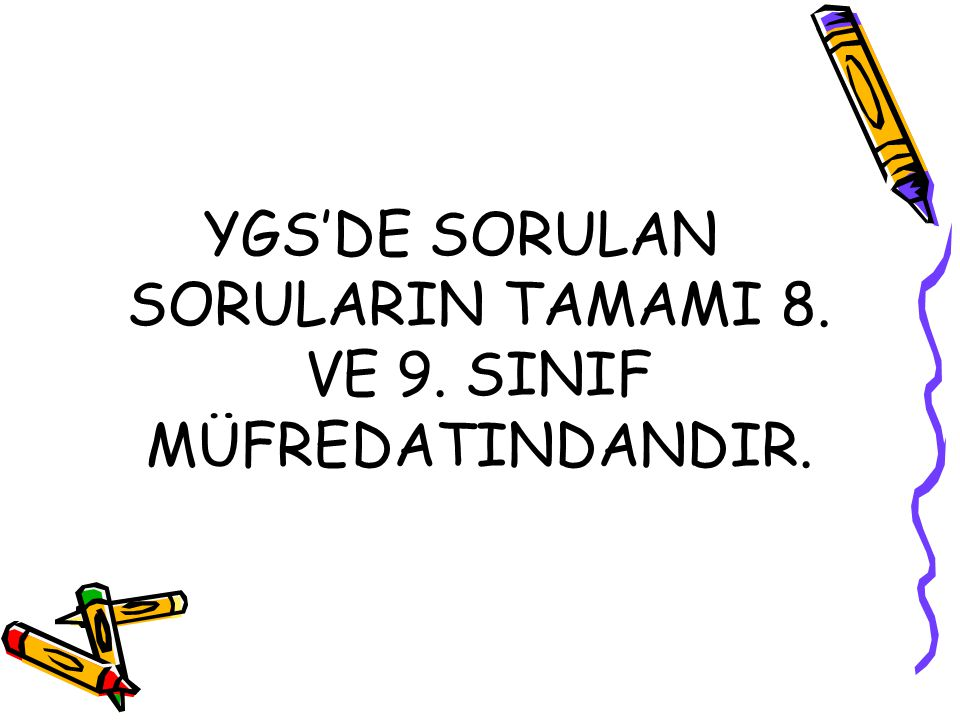 YGS'DE SORULAN SORULARIN TAMAMI 8. VE 9. SINIF MÜFREDATINDANDIR.