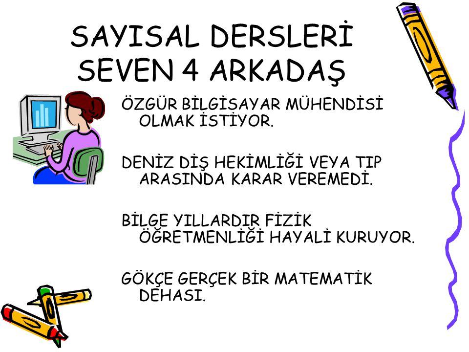 SAYISAL DERSLERİ SEVEN 4 ARKADAŞ