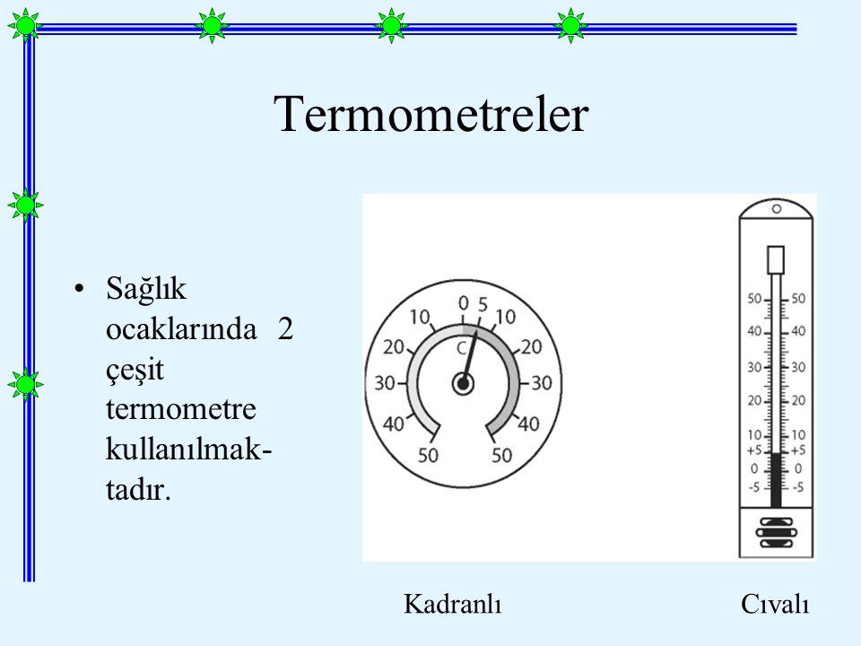 Termometreler Sağlık ocaklarında 2 çeşit termometre kullanılmak-tadır.