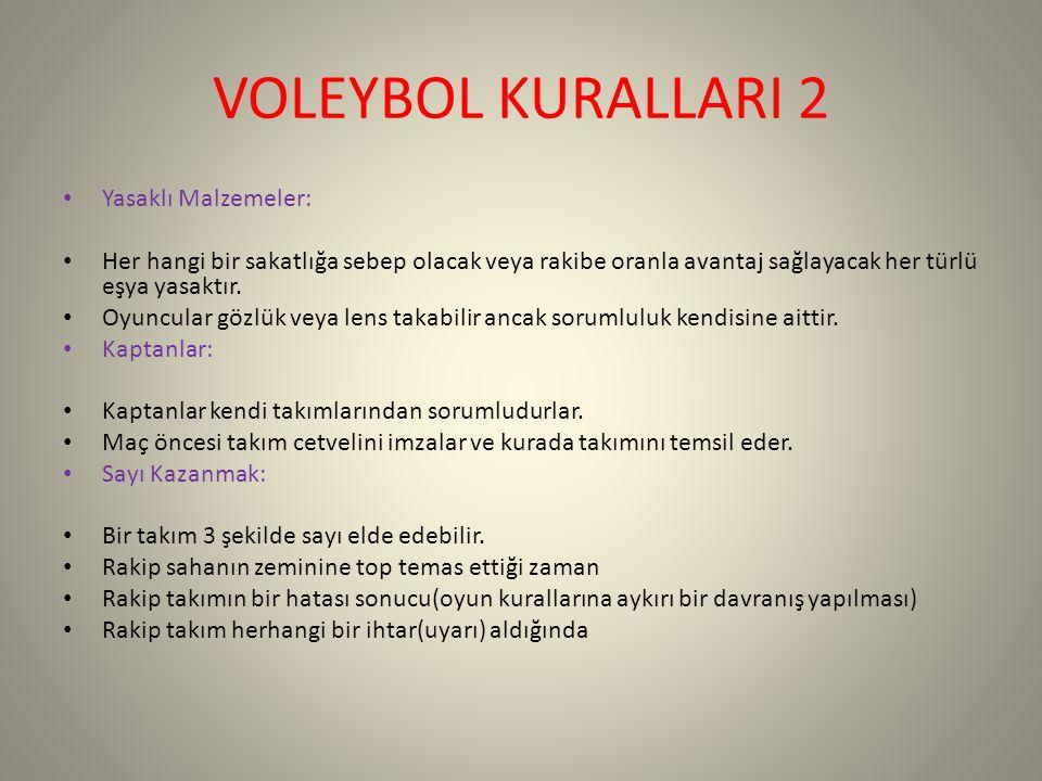 VOLEYBOL KURALLARI 2 Yasaklı Malzemeler: