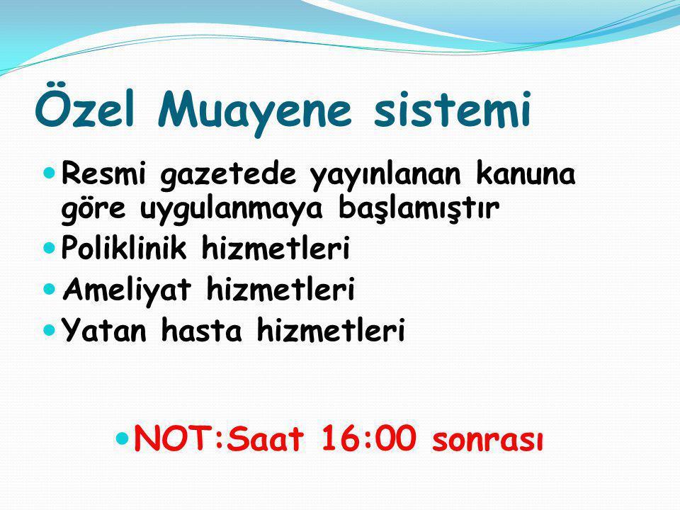 Özel Muayene sistemi NOT:Saat 16:00 sonrası