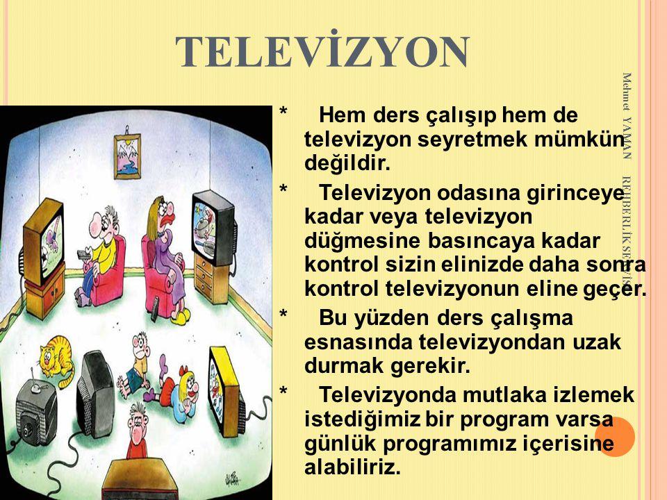 TELEVİZYON Mehmet YAMAN. * Hem ders çalışıp hem de televizyon seyretmek mümkün değildir.