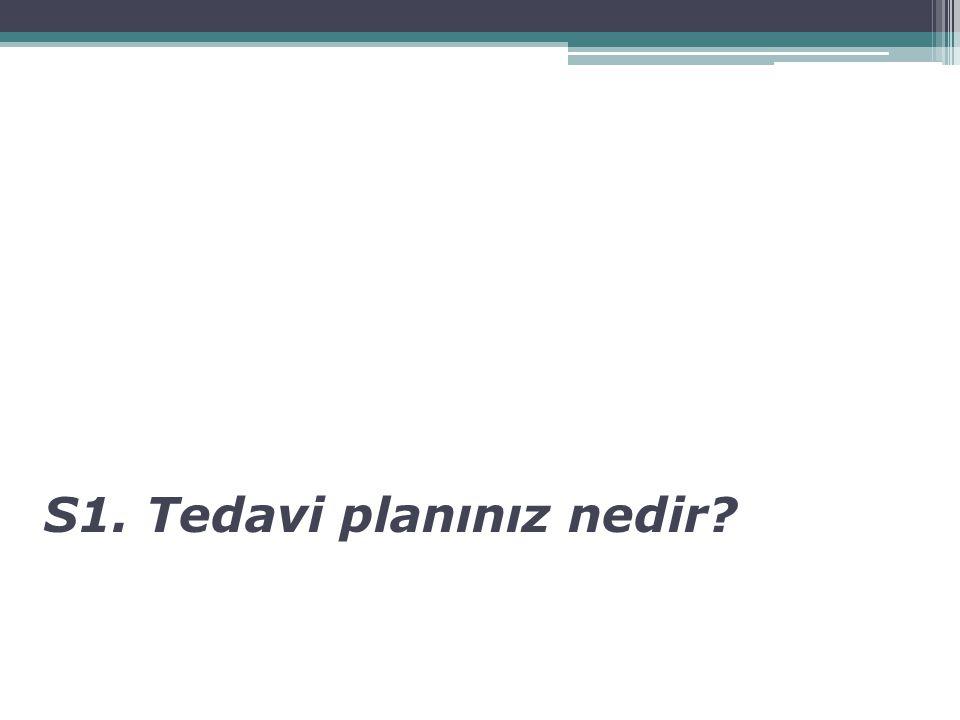 S1. Tedavi planınız nedir