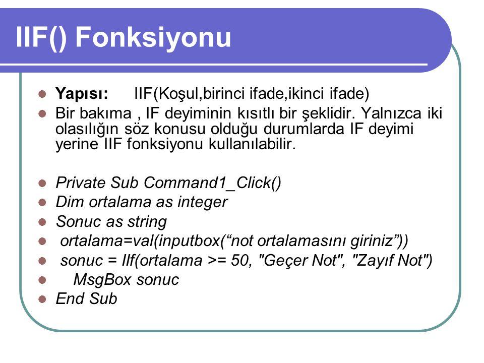 IIF() Fonksiyonu Yapısı: IIF(Koşul,birinci ifade,ikinci ifade)
