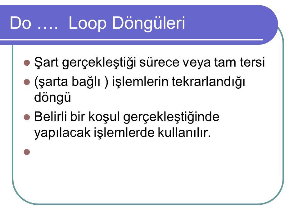 Do …. Loop Döngüleri Şart gerçekleştiği sürece veya tam tersi
