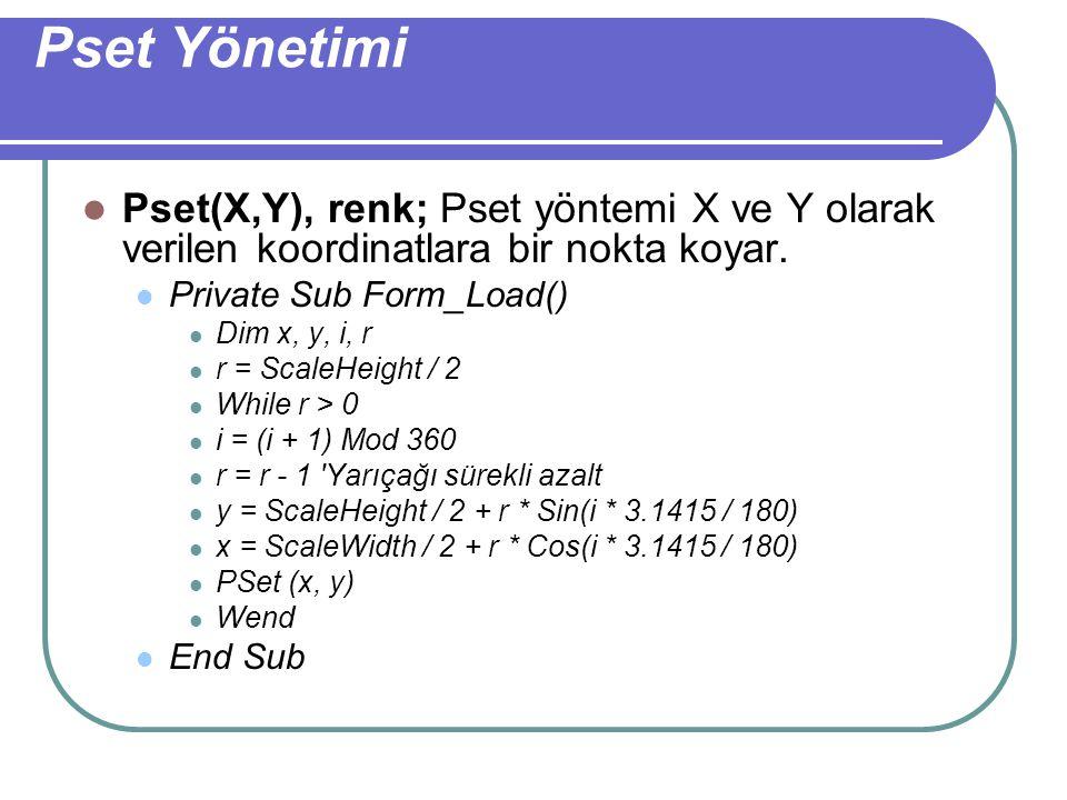 Pset Yönetimi Pset(X,Y), renk; Pset yöntemi X ve Y olarak verilen koordinatlara bir nokta koyar. Private Sub Form_Load()