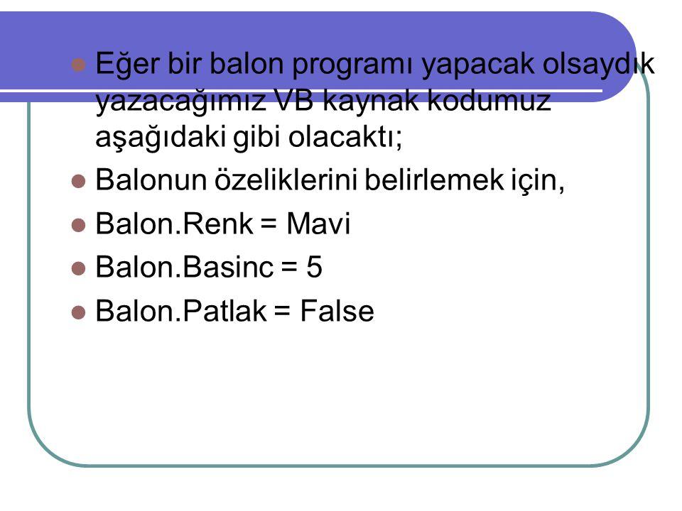 Eğer bir balon programı yapacak olsaydık yazacağımız VB kaynak kodumuz aşağıdaki gibi olacaktı;
