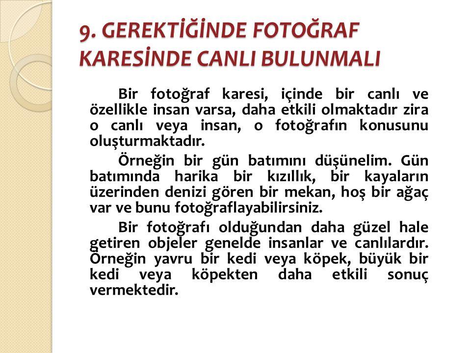 9. GEREKTİĞİNDE FOTOĞRAF KARESİNDE CANLI BULUNMALI