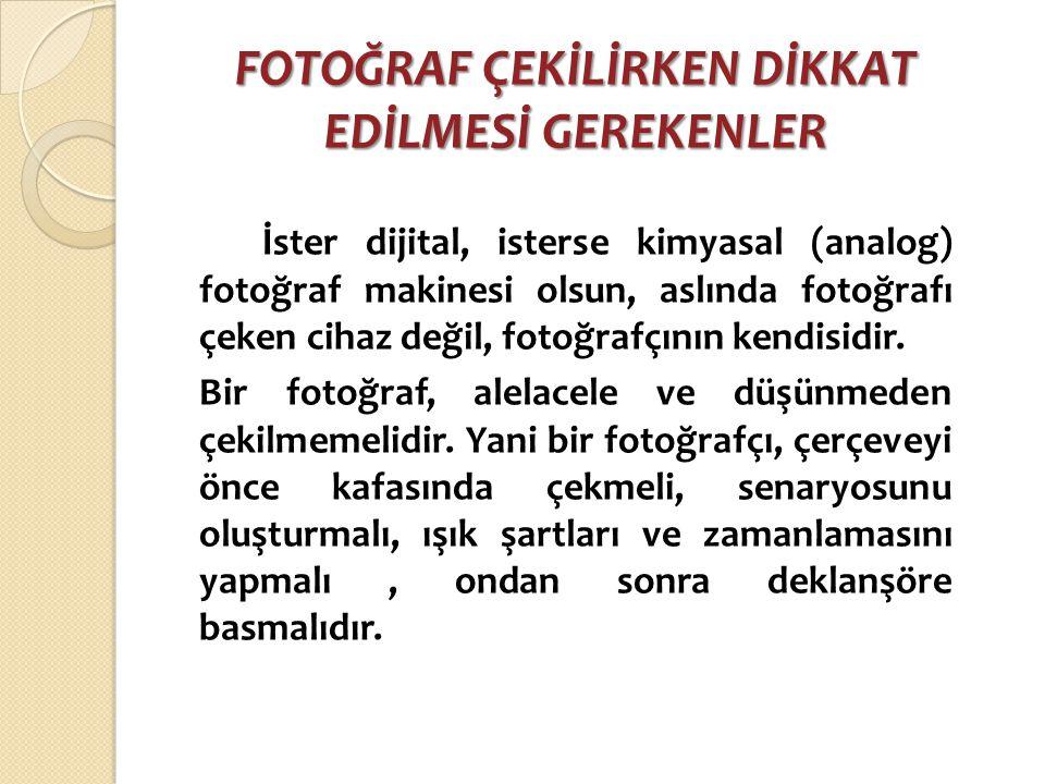 FOTOĞRAF ÇEKİLİRKEN DİKKAT EDİLMESİ GEREKENLER