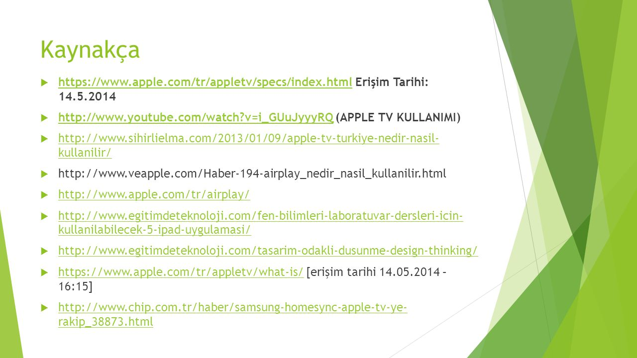 Kaynakça https://www.apple.com/tr/appletv/specs/index.html Erişim Tarihi: 14.5.2014.