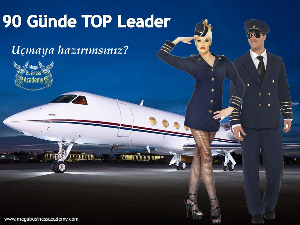 90 Günde TOP Leader Uçmaya hazırımsınız www.megabusinessacademy.com