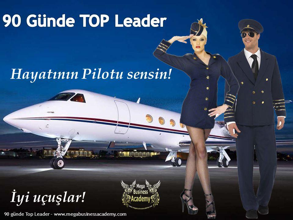 90 Günde TOP Leader Hayatının Pilotu sensin! İyi uçuşlar!