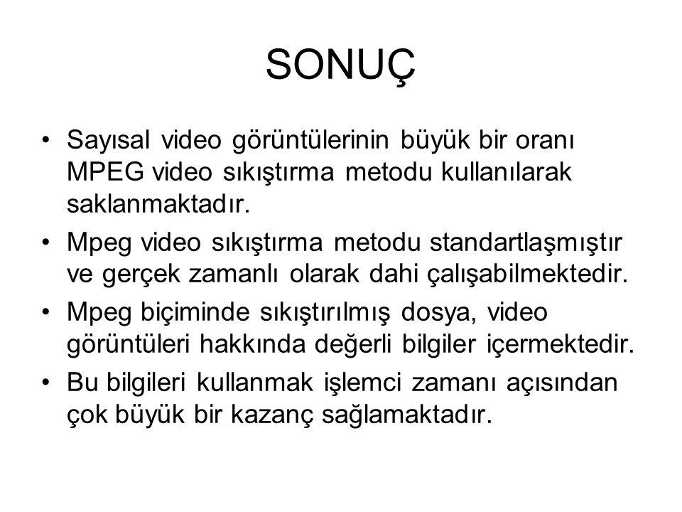 SONUÇ Sayısal video görüntülerinin büyük bir oranı MPEG video sıkıştırma metodu kullanılarak saklanmaktadır.