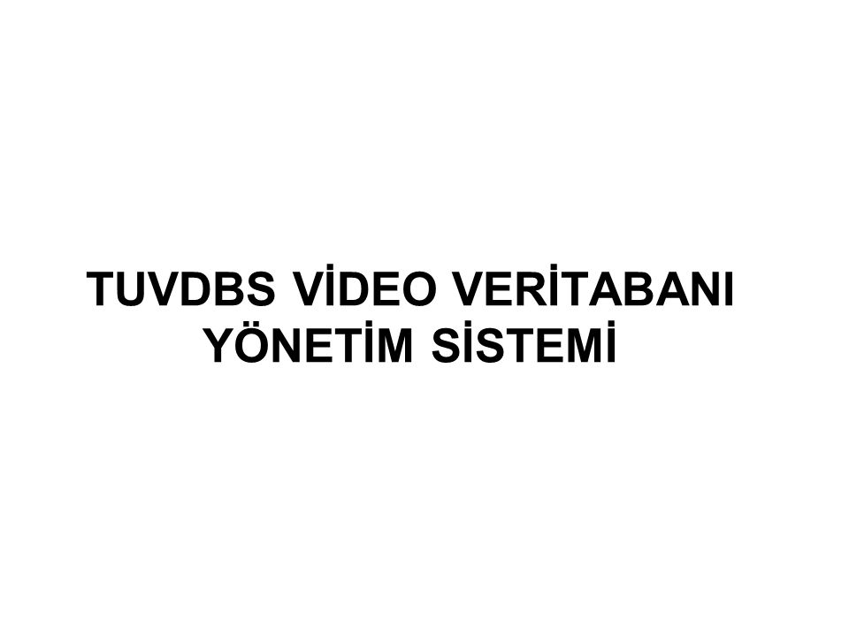 TUVDBS VİDEO VERİTABANI YÖNETİM SİSTEMİ