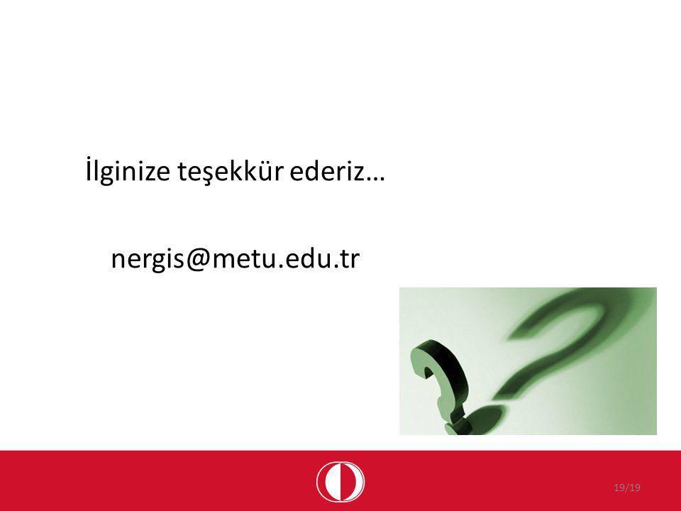 İlginize teşekkür ederiz… nergis@metu.edu.tr