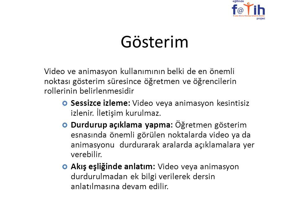 Gösterim Video ve animasyon kullanımının belki de en önemli noktası gösterim süresince öğretmen ve öğrencilerin rollerinin belirlenmesidir.