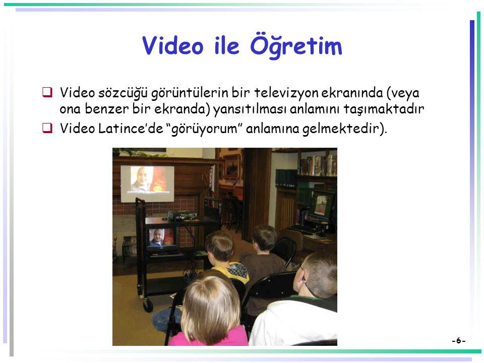 Video ile Öğretim Video sözcüğü görüntülerin bir televizyon ekranında (veya ona benzer bir ekranda) yansıtılması anlamını taşımaktadır.