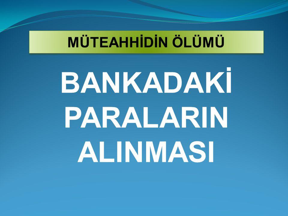 BANKADAKİ PARALARIN ALINMASI