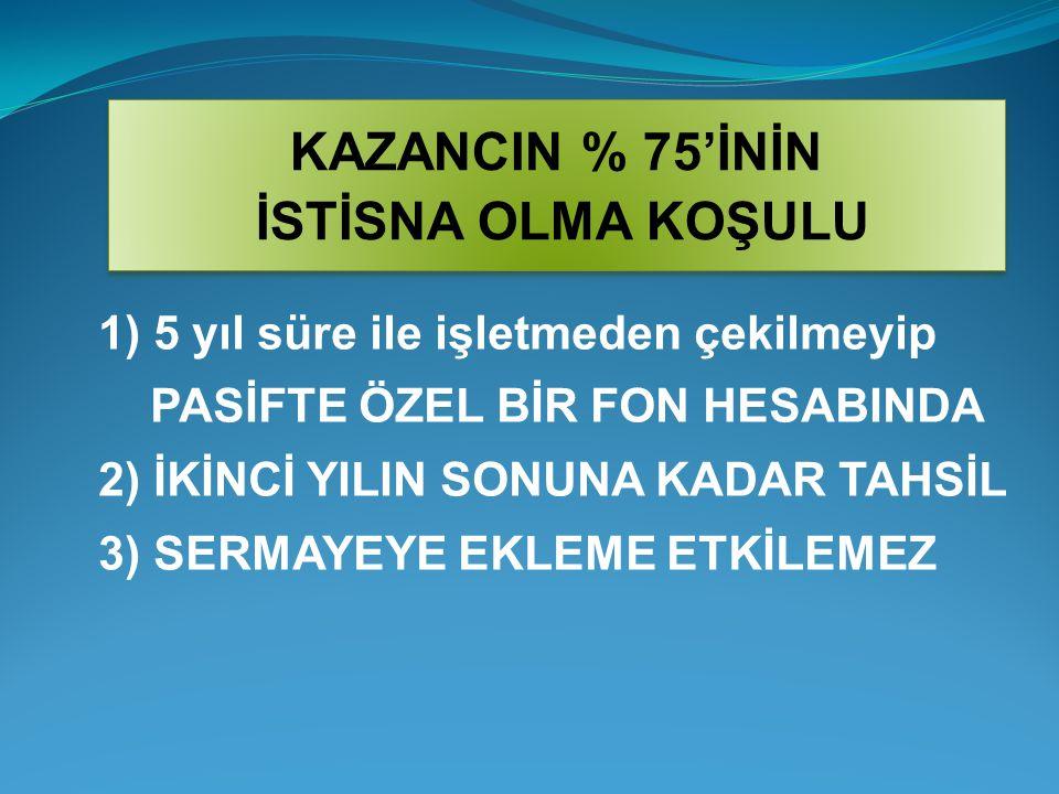 KAZANCIN % 75'İNİN İSTİSNA OLMA KOŞULU