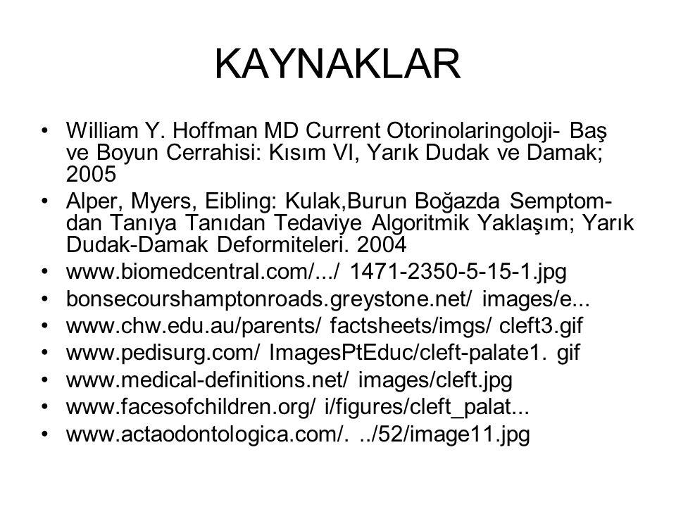 KAYNAKLAR William Y. Hoffman MD Current Otorinolaringoloji- Baş ve Boyun Cerrahisi: Kısım VI, Yarık Dudak ve Damak; 2005.