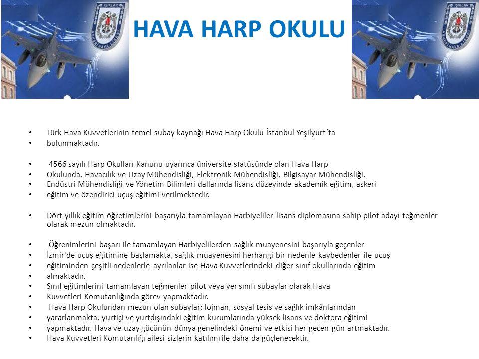 HAVA HARP OKULU Türk Hava Kuvvetlerinin temel subay kaynağı Hava Harp Okulu İstanbul Yeşilyurt'ta. bulunmaktadır.
