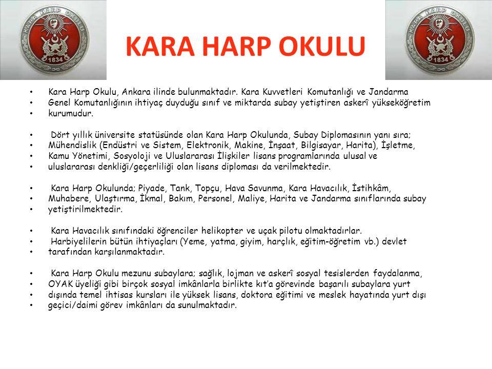 KARA HARP OKULU Kara Harp Okulu, Ankara ilinde bulunmaktadır. Kara Kuvvetleri Komutanlığı ve Jandarma.