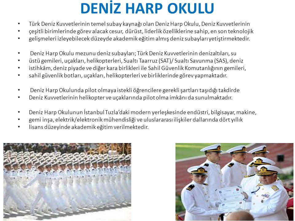 DENİZ HARP OKULU Türk Deniz Kuvvetlerinin temel subay kaynağı olan Deniz Harp Okulu, Deniz Kuvvetlerinin.