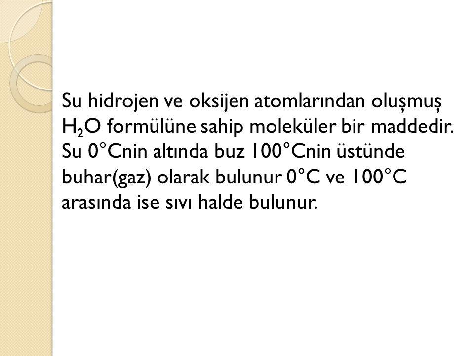 Su hidrojen ve oksijen atomlarından oluşmuş H2O formülüne sahip moleküler bir maddedir.