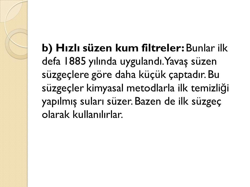 b) Hızlı süzen kum filtreler: Bunlar ilk defa 1885 yılında uygulandı