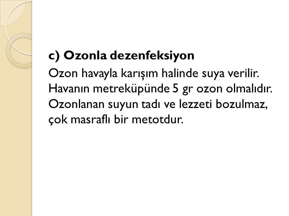 c) Ozonla dezenfeksiyon Ozon havayla karışım halinde suya verilir
