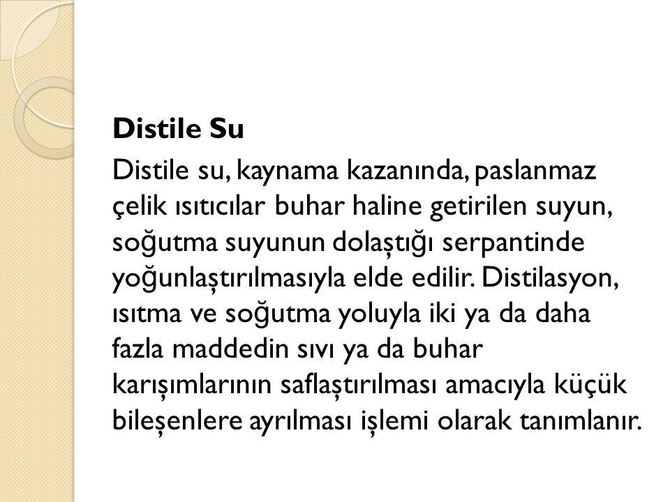 Distile Su Distile su, kaynama kazanında, paslanmaz çelik ısıtıcılar buhar haline getirilen suyun, soğutma suyunun dolaştığı serpantinde yoğunlaştırılmasıyla elde edilir.