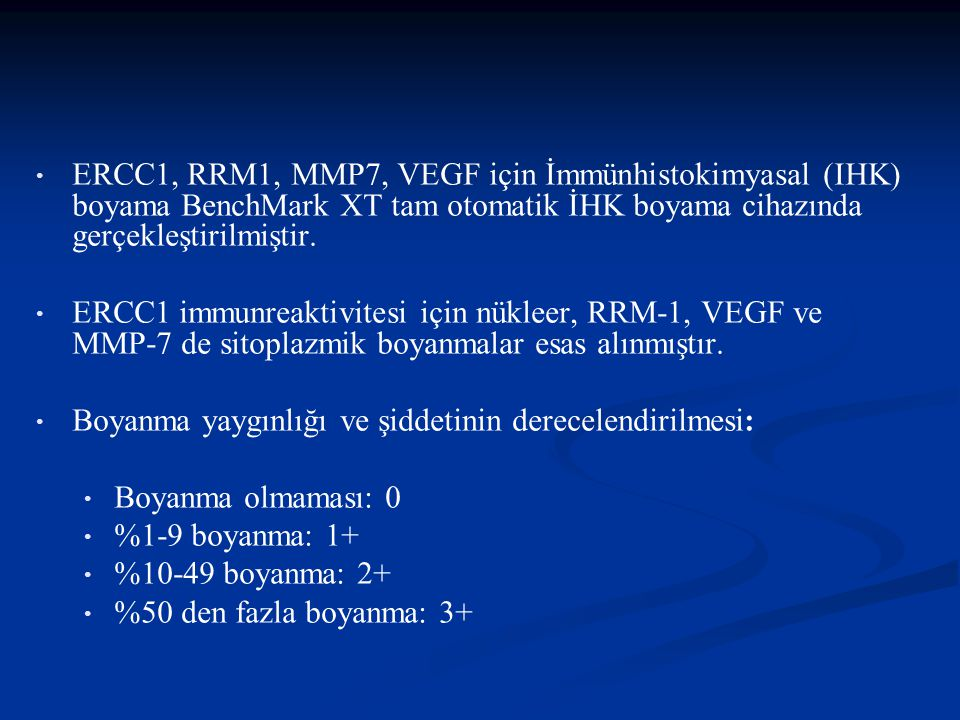 ERCC1, RRM1, MMP7, VEGF için İmmünhistokimyasal (IHK) boyama BenchMark XT tam otomatik İHK boyama cihazında gerçekleştirilmiştir.