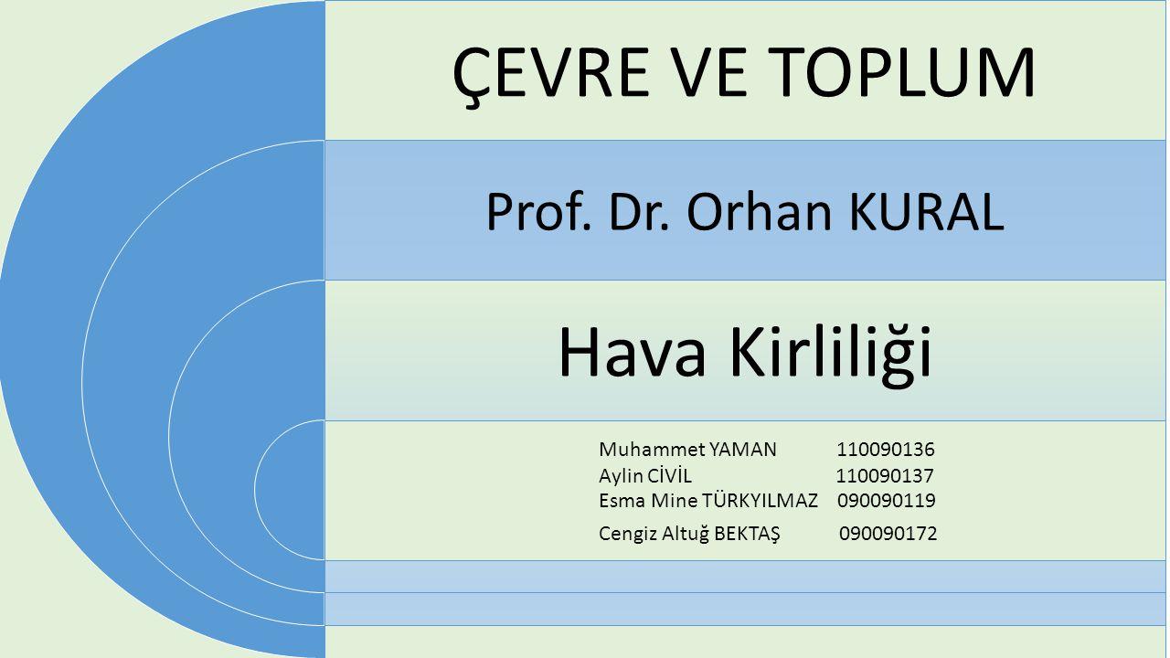 ÇEVRE VE TOPLUM Hava Kirliliği Prof. Dr. Orhan KURAL