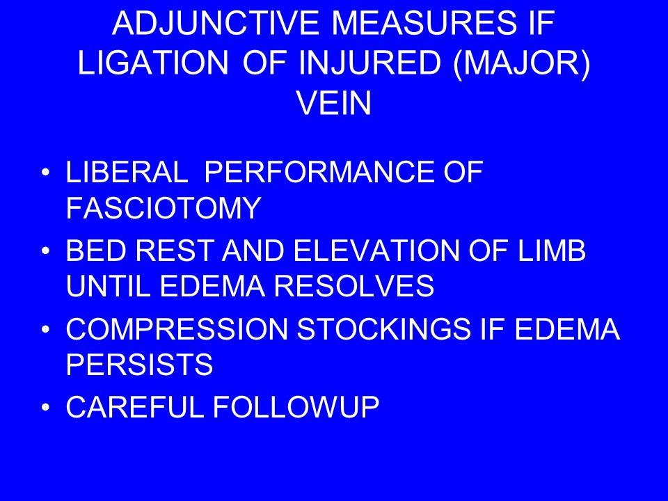 ADJUNCTIVE MEASURES IF LIGATION OF INJURED (MAJOR) VEIN