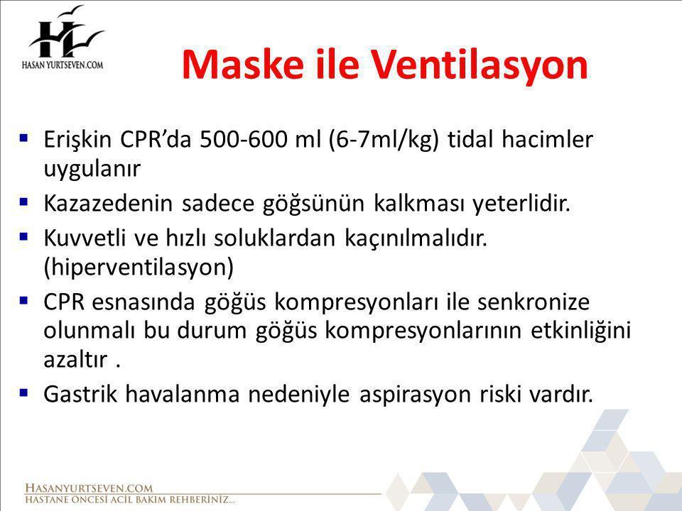 Maske ile Ventilasyon Erişkin CPR'da 500-600 ml (6-7ml/kg) tidal hacimler uygulanır. Kazazedenin sadece göğsünün kalkması yeterlidir.