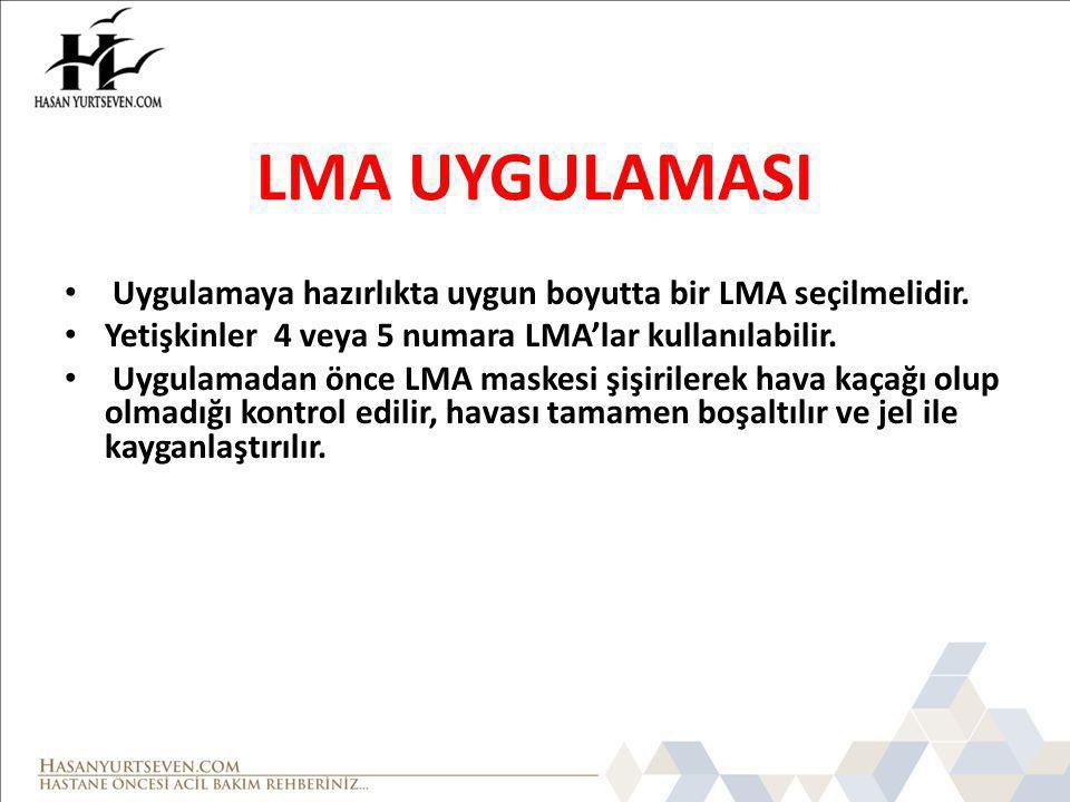 LMA UYGULAMASI Uygulamaya hazırlıkta uygun boyutta bir LMA seçilmelidir. Yetişkinler 4 veya 5 numara LMA'lar kullanılabilir.