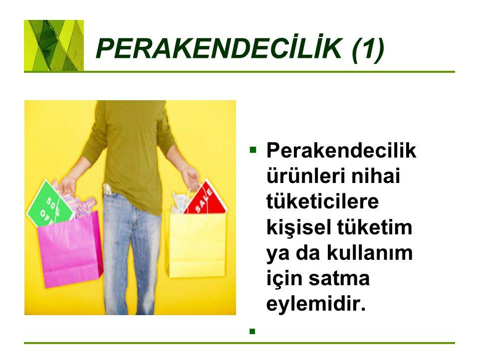 PERAKENDECİLİK (1) Perakendecilik ürünleri nihai tüketicilere kişisel tüketim ya da kullanım için satma eylemidir.