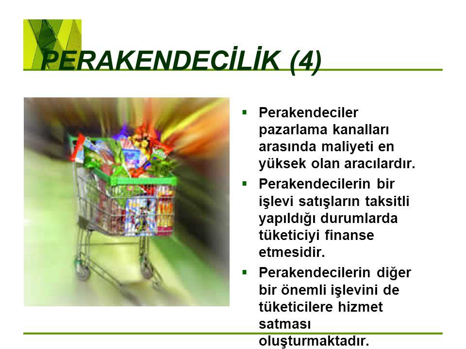 PERAKENDECİLİK (4) Perakendeciler pazarlama kanalları arasında maliyeti en yüksek olan aracılardır.