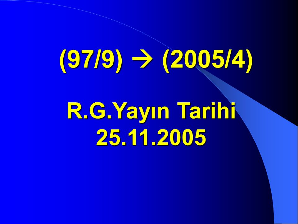 (97/9)  (2005/4) R.G.Yayın Tarihi 25.11.2005