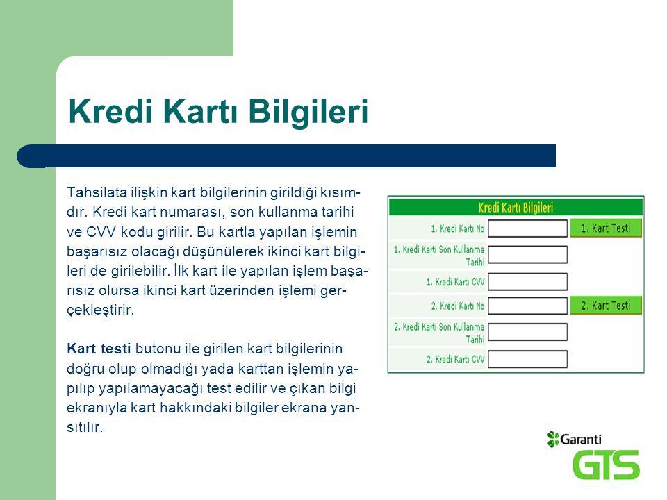 Kredi Kartı Bilgileri Tahsilata ilişkin kart bilgilerinin girildiği kısım- dır. Kredi kart numarası, son kullanma tarihi.