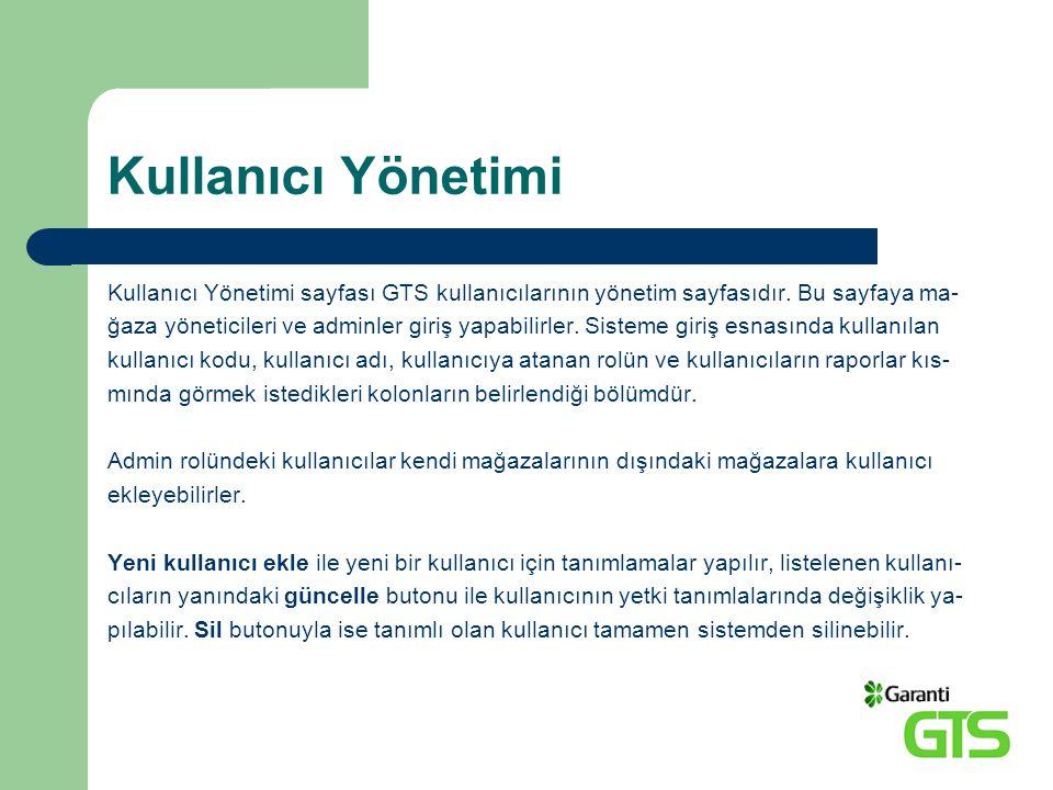 Kullanıcı Yönetimi Kullanıcı Yönetimi sayfası GTS kullanıcılarının yönetim sayfasıdır. Bu sayfaya ma-