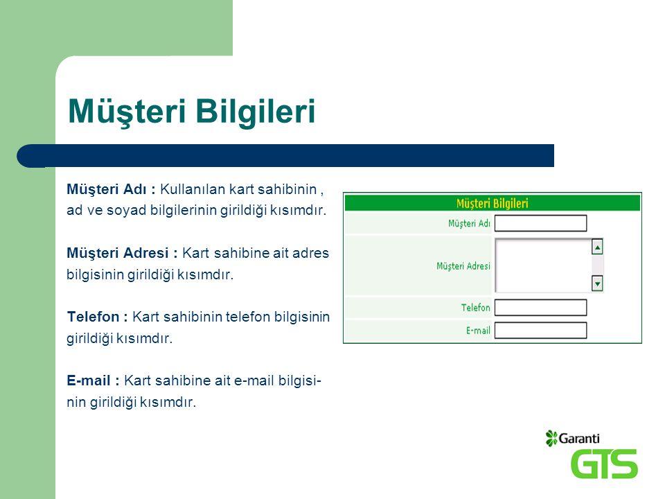 Müşteri Bilgileri Müşteri Adı : Kullanılan kart sahibinin ,