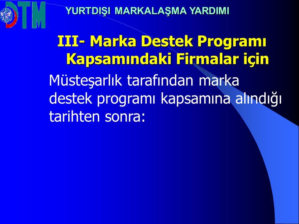 III- Marka Destek Programı Kapsamındaki Firmalar için