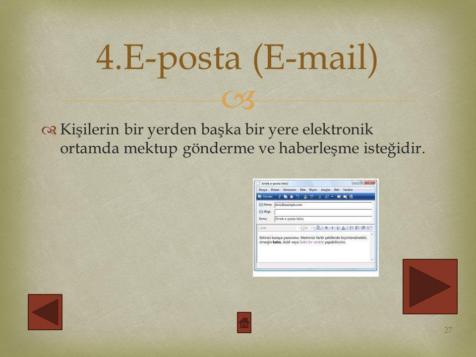 4.E-posta (E-mail) Kişilerin bir yerden başka bir yere elektronik ortamda mektup gönderme ve haberleşme isteğidir.